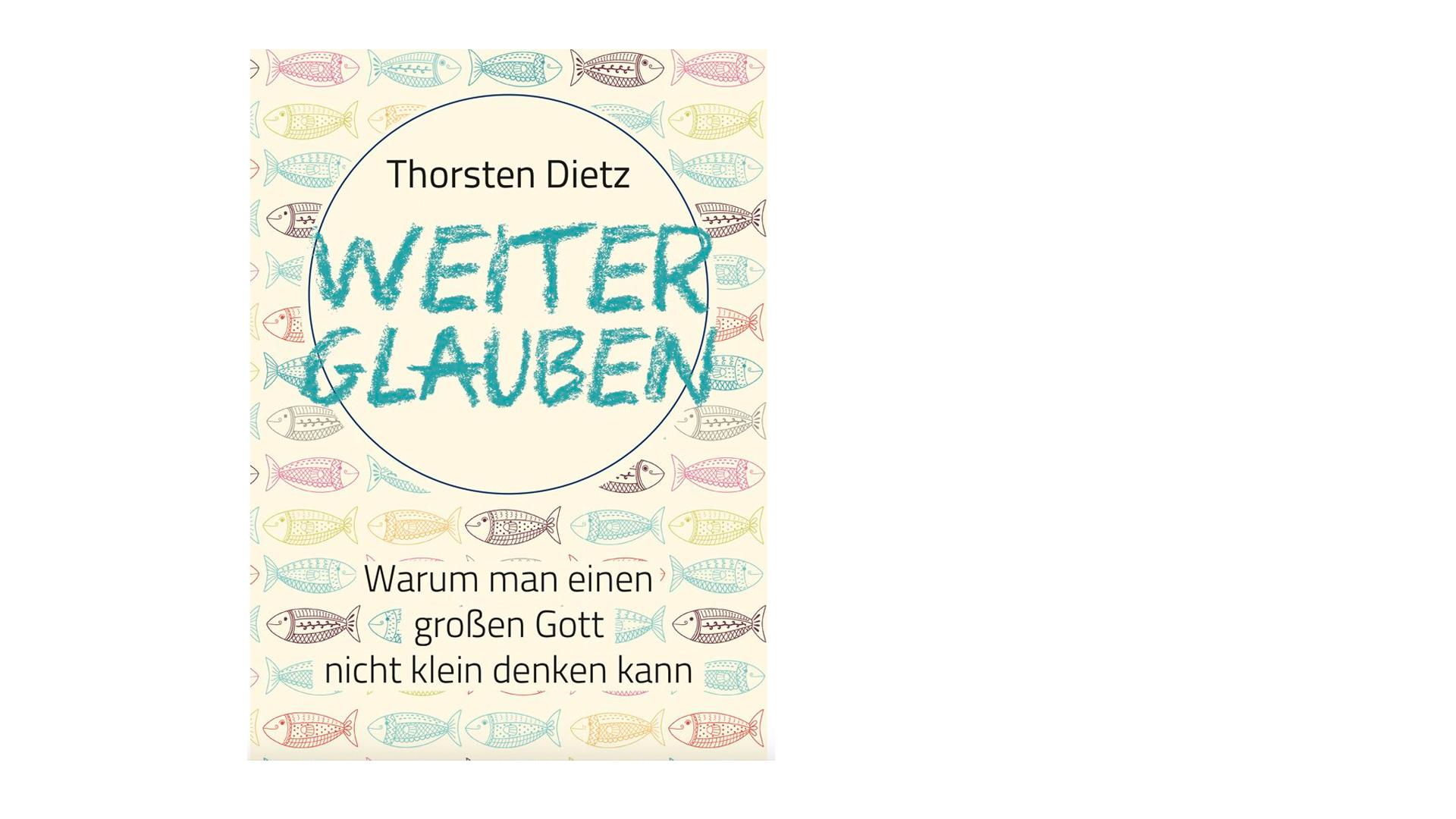"""Thorsten Dietz: """"Weiterglauben – warum man einen großen Gott nicht klein denken kann"""", Brendow, 192 Seiten, 15 Euro, ISBN 978-3-96140-018-8"""