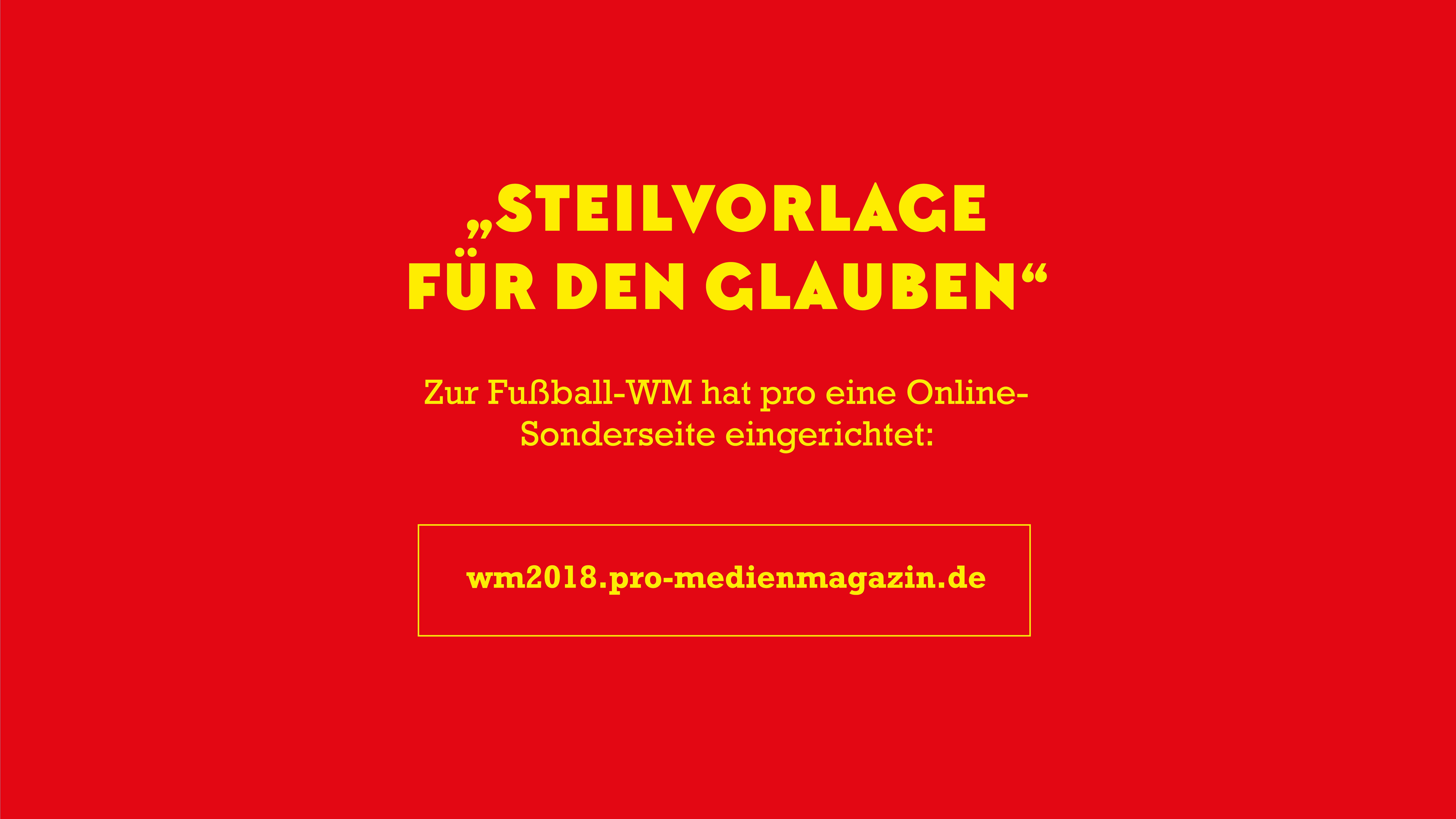 Lesen Sie mehr zum Thema Glaube und Fußball auf unserer Sonderseite wm2018.pro-medienmagazin.de