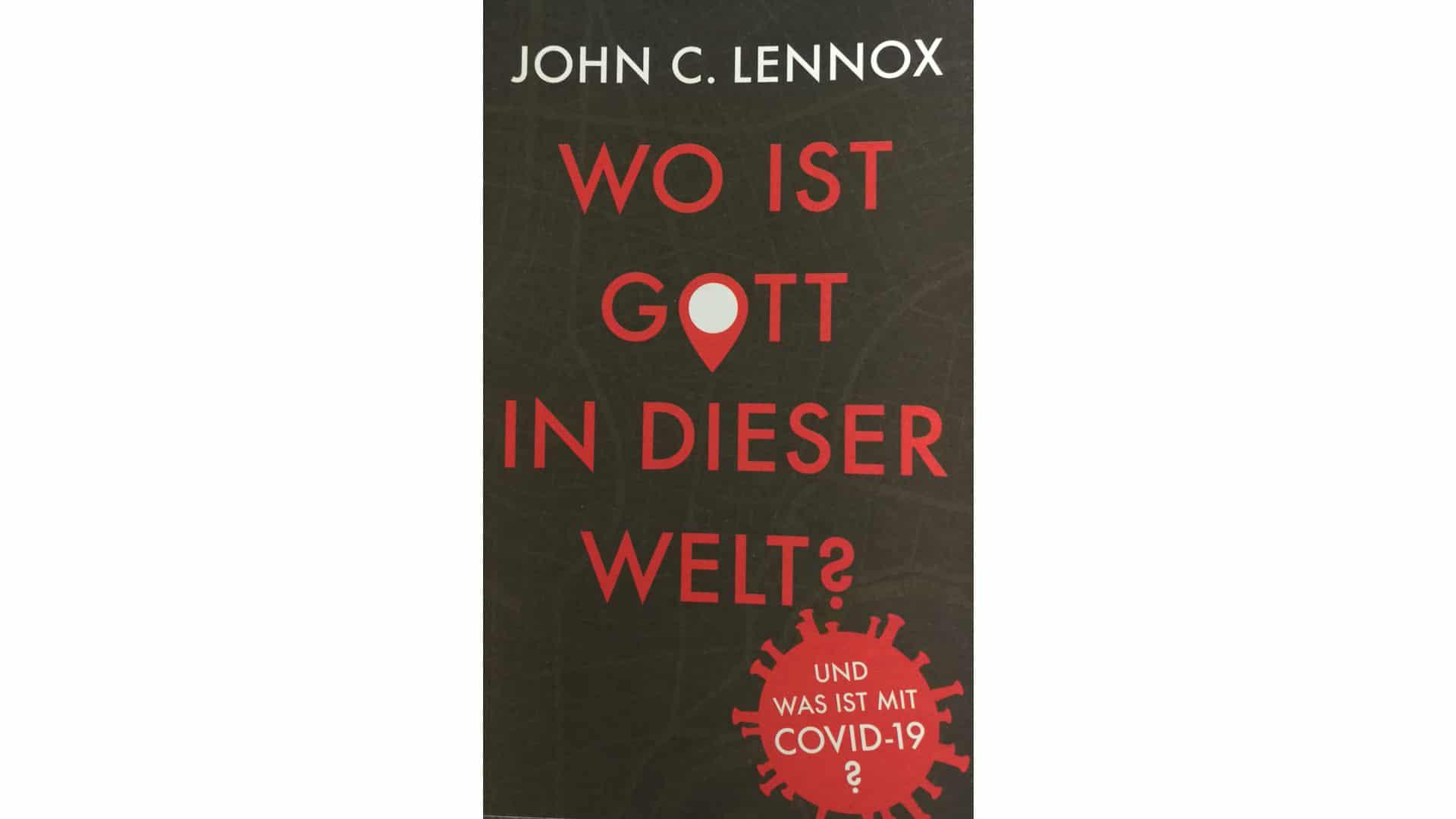 """John C. Lennox: """"Wo ist Gott in dieser Welt? Und was ist mit Covid-19?"""", Daniel, 72 Seiten, 2,90 Euro, ISBN 9783945515501"""