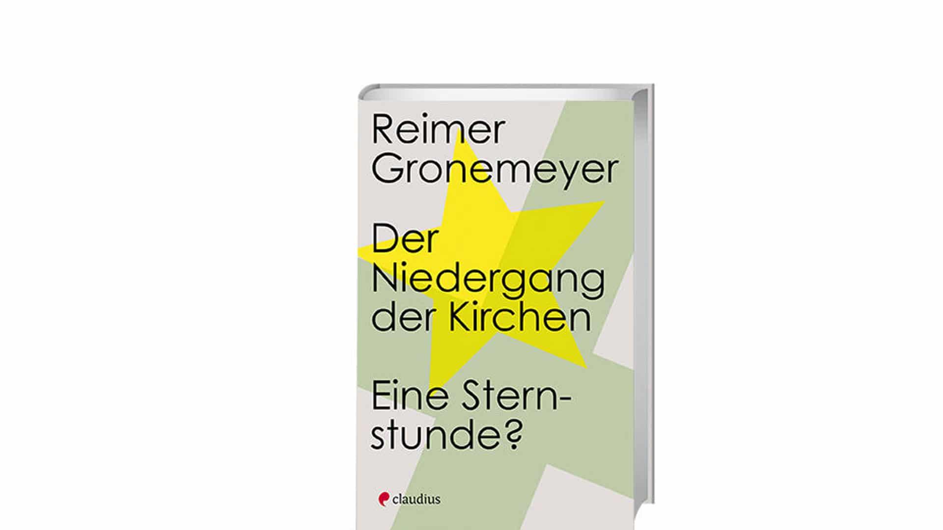 """Reimer Gronemeyer: """"Der Niedergang der Kirchen: eine Sternstunde"""", Claudius, 176 Seiten, 18 Euro, ISBN 9783532628522"""